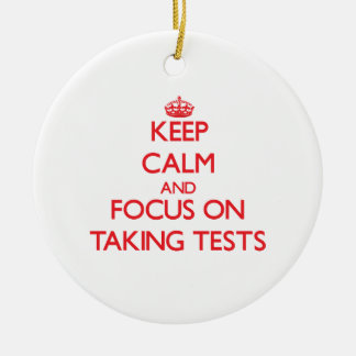 Keep Calm and focus on Taking Tests Christmas Ornament
