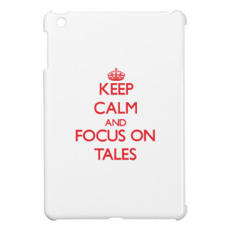 Keep Calm and focus on Tales Case For The iPad Mini