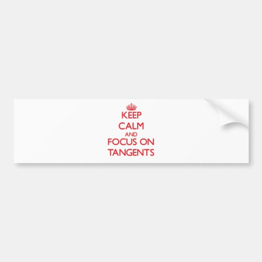 Keep Calm and focus on Tangents Bumper Sticker