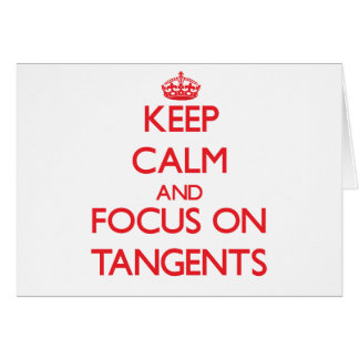 Keep Calm and focus on Tangents Greeting Card