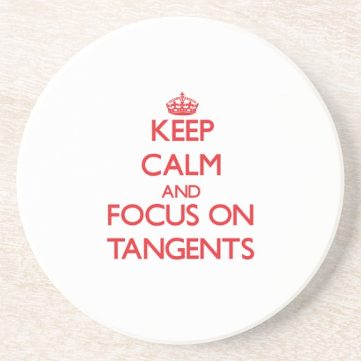 Keep Calm and focus on Tangents Beverage Coasters