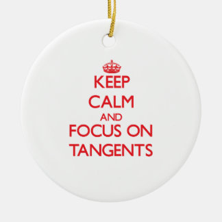 Keep Calm and focus on Tangents Ornament