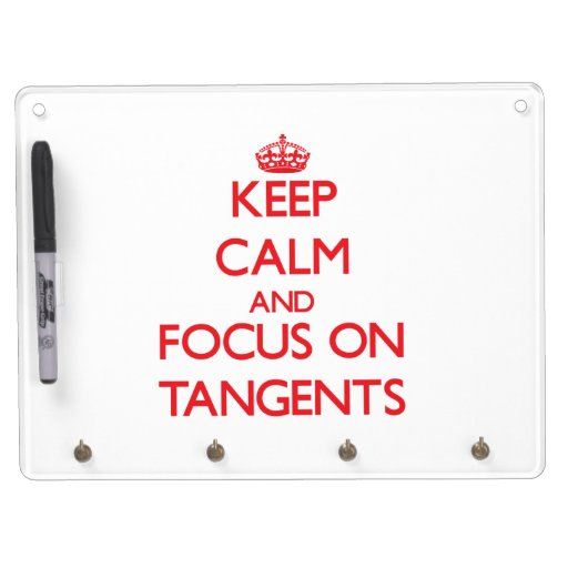 Keep Calm and focus on Tangents Dry-Erase Whiteboards