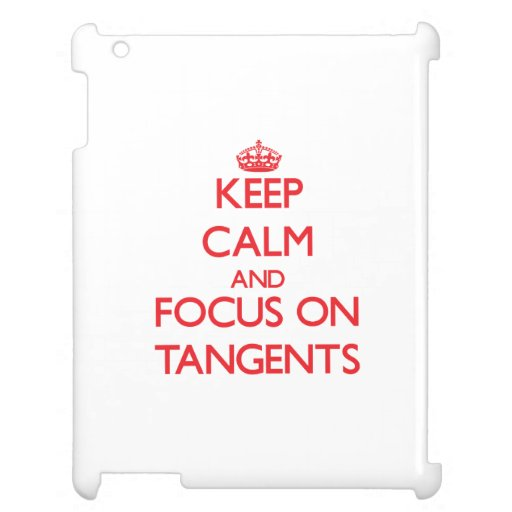 Keep Calm and focus on Tangents Cover For The iPad