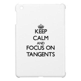 Keep Calm and focus on Tangents iPad Mini Cases