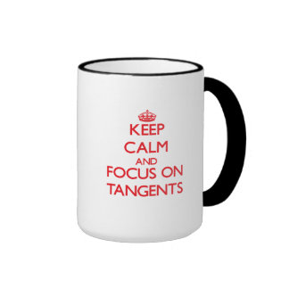 Keep Calm and focus on Tangents Ringer Mug