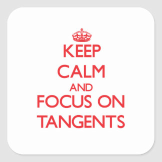 Keep Calm and focus on Tangents Square Sticker
