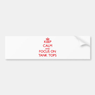 Keep Calm and focus on Tank Tops Bumper Sticker