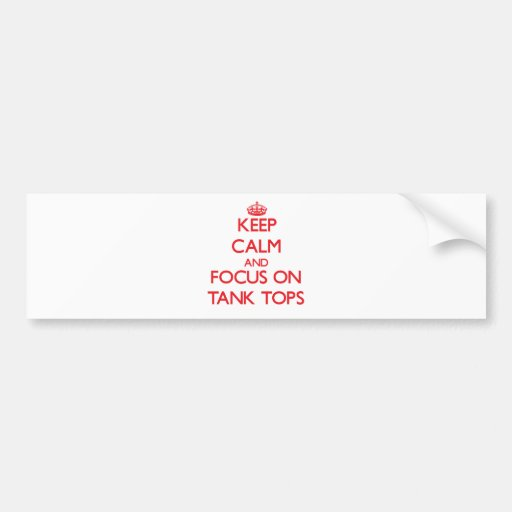 Keep Calm and focus on Tank Tops Bumper Stickers