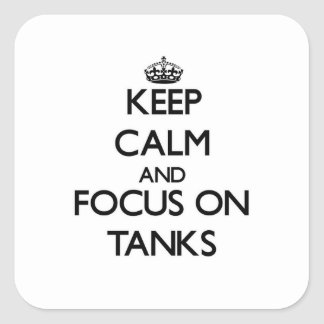 Keep Calm and focus on Tanks Square Stickers