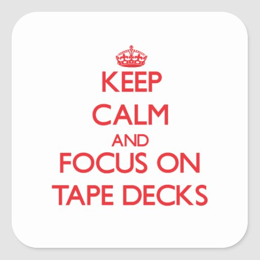 Keep Calm and focus on Tape Decks Sticker
