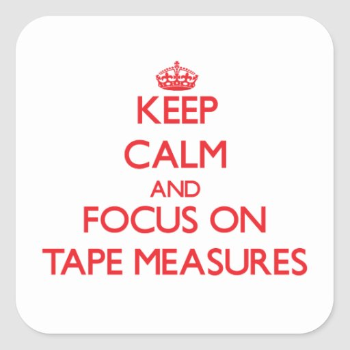 Keep Calm and focus on Tape Measures Square Stickers