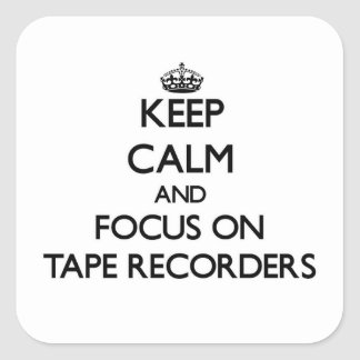 Keep Calm and focus on Tape Recorders Square Sticker