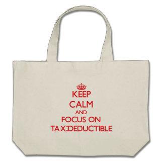 Keep Calm and focus on Tax-Deductible Bag