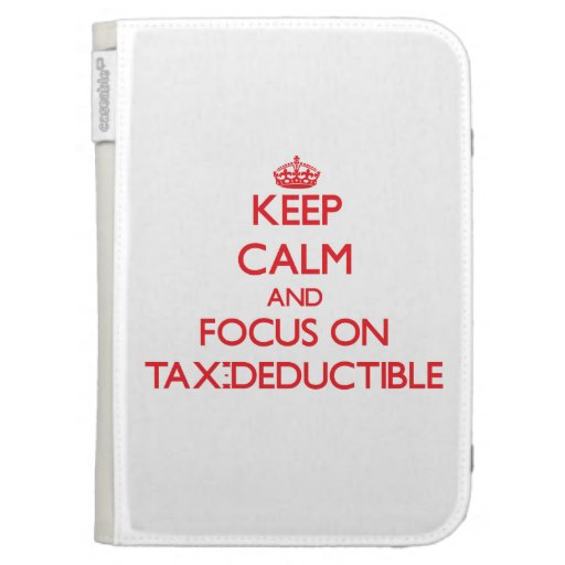 Keep Calm and focus on Tax-Deductible Kindle Cases