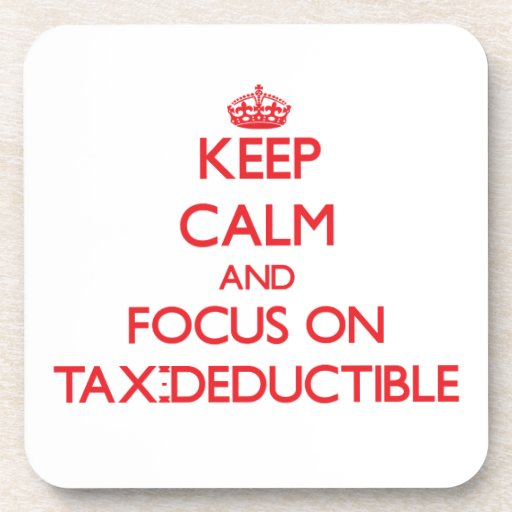 Keep Calm and focus on Tax-Deductible Drink Coasters