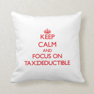 Keep Calm and focus on Tax-Deductible Pillow