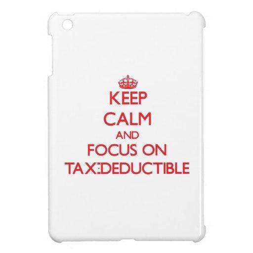 Keep Calm and focus on Tax-Deductible iPad Mini Covers