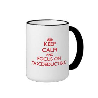 Keep Calm and focus on Tax-Deductible Mug