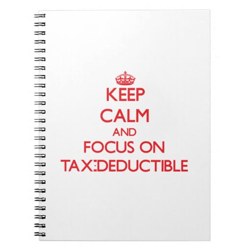 Keep Calm and focus on Tax-Deductible Spiral Note Books