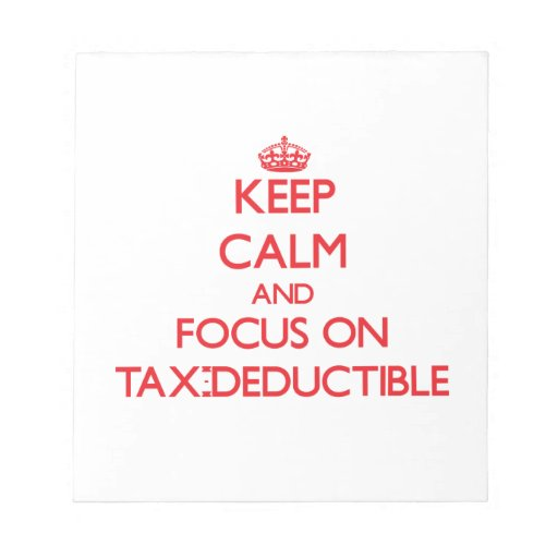 Keep Calm and focus on Tax-Deductible Notepads