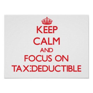 Keep Calm and focus on Tax-Deductible Poster