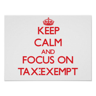 Keep Calm and focus on Tax-Exempt Poster