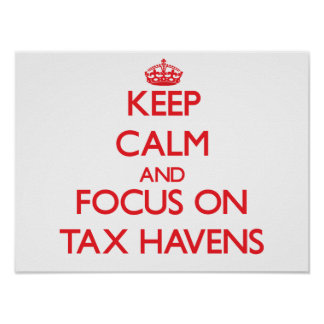 Keep Calm and focus on Tax Havens Poster