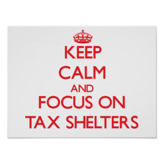 Keep Calm and focus on Tax Shelters Posters