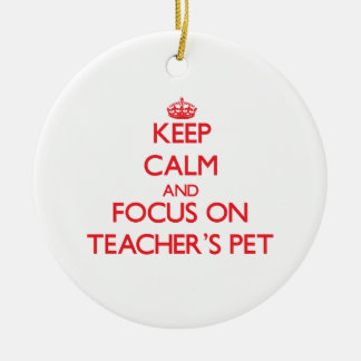 Keep Calm and focus on Teacher'S Pet Ornament
