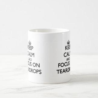 Keep Calm and focus on Teardrops Coffee Mugs