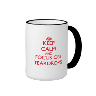 Keep Calm and focus on Teardrops Mugs