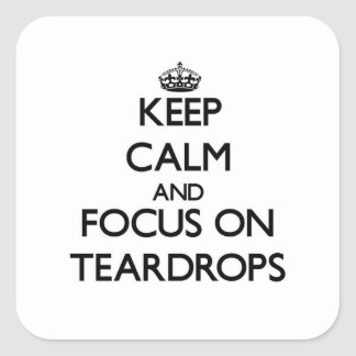 Keep Calm and focus on Teardrops Sticker