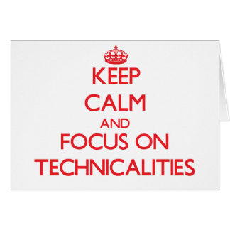 Keep Calm and focus on Technicalities Greeting Card