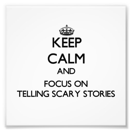 Keep Calm and focus on Telling Scary Stories Photograph