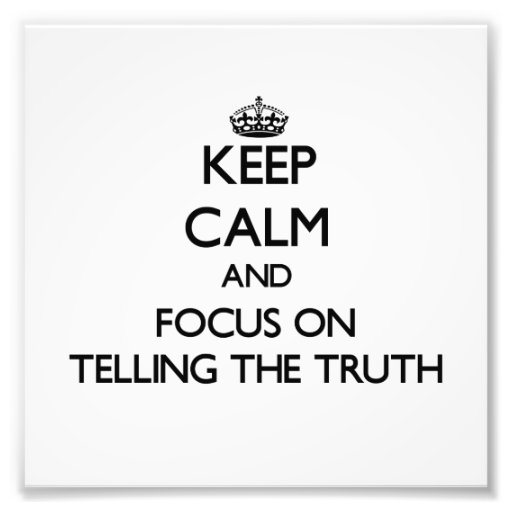 Keep Calm and focus on Telling The Truth Photo Art