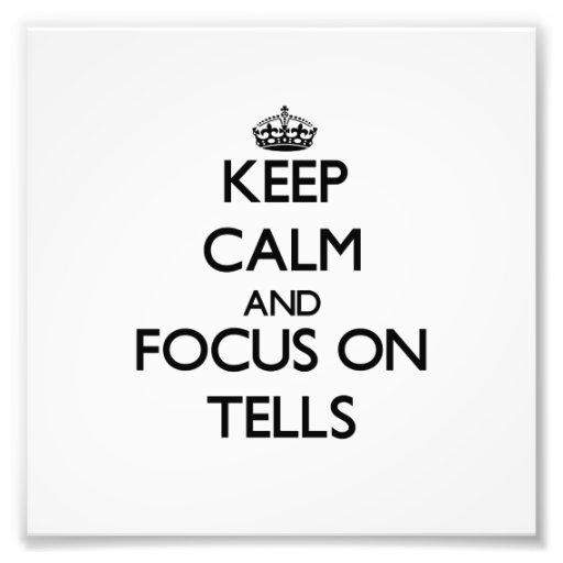 Keep Calm and focus on Tells Photo Art