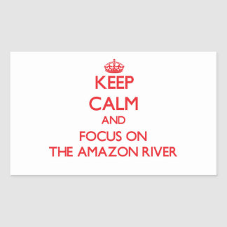Keep Calm and focus on The Amazon River Rectangular Sticker