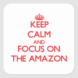 Keep Calm and focus on The Amazon Square Sticker
