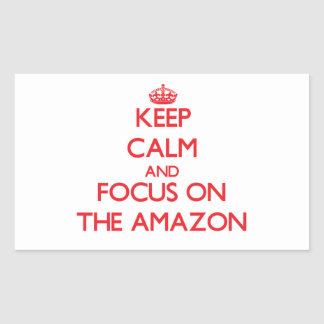Keep Calm and focus on The Amazon Rectangular Sticker
