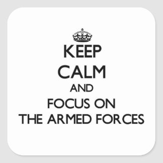 Keep Calm and focus on The Armed Forces Square Sticker