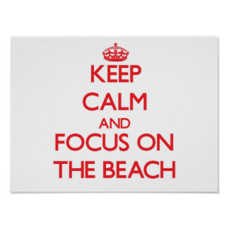 Keep Calm and focus on The Beach Poster