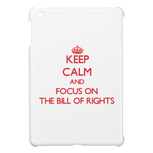 Keep Calm and focus on The Bill Of Rights iPad Mini Covers