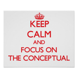Keep Calm and focus on The Conceptual Poster