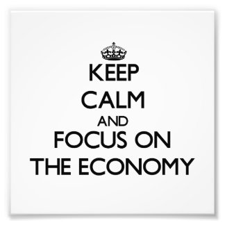 Keep Calm and focus on THE ECONOMY Photo Print