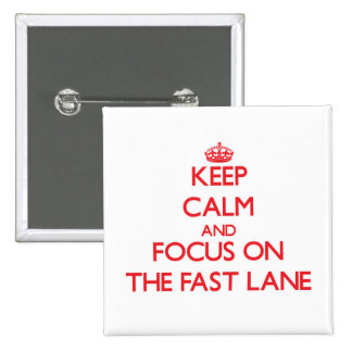 Keep Calm and focus on The Fast Lane Pinback Button