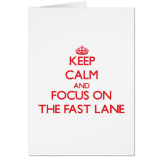 Keep Calm and focus on The Fast Lane Greeting Cards