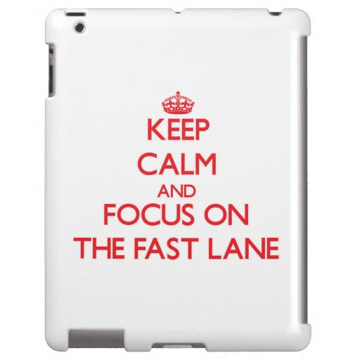 Keep Calm and focus on The Fast Lane