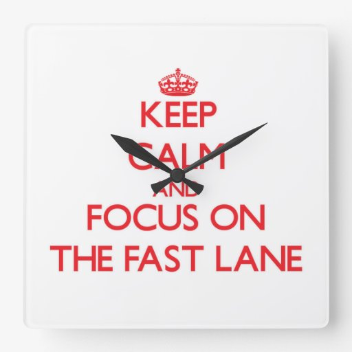 Keep Calm and focus on The Fast Lane Square Wall Clocks