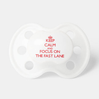 Keep Calm and focus on The Fast Lane Pacifier